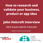 How to research and validate a business idea – John Holcroft interview