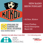 Kickov's Al Daw and Lucy Findlay, Social Enterprise Mark – new radio show