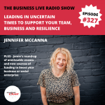 Leading in uncertain times to support your team, business and resilience – Jen McCanna